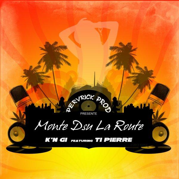 Monte Dsu La Route__Kn'Gi ft Ti Pierre (ZC14) [PERVRICK PROD] (2013)