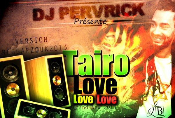 DJ PERVRICK-BRAND NEW 2013_TAIRO_LOVE LOVE LOVE VERSION REGGEA_ZOUK (2013)