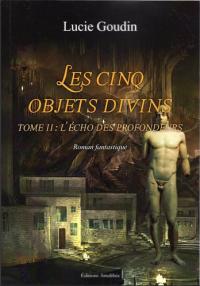 Les cinq objets divins - Tome 2 : L'écho des profondeurs