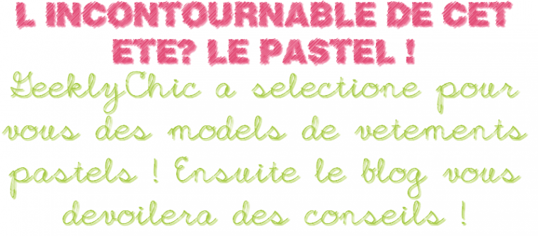 La tendance de cet été ? Le pastel !  | Posted & maked by Marie the 20th June 2012 |