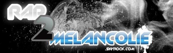 Skyrock musique vous présente : Rap2Melancolie