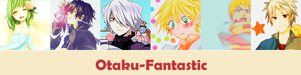 Otaku-Fantastic : If you cross my path, clear !!! /_\ All news is here, no limit!