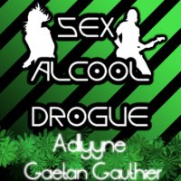 Sex , Alcool , Drogue / Adelyyne . A Feaat G.Gautier  (2009)