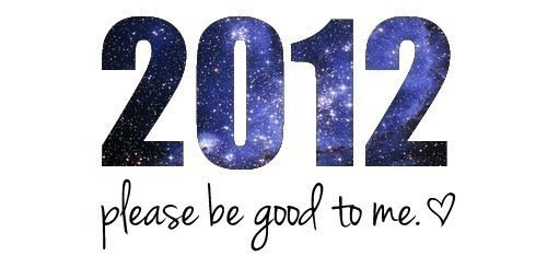 2012, please be better than 2011.