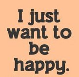 ღ I JUST WANT TO BE HAPPY ღ