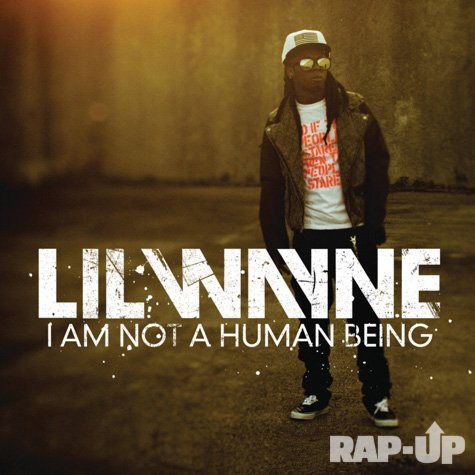 "» Lil Wayne ""I'm not a human being"" Album"