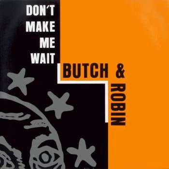 BUTCH & ROBIN - don't make me wait