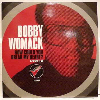 BOBBY WOMACK - How Could You Break My Heart