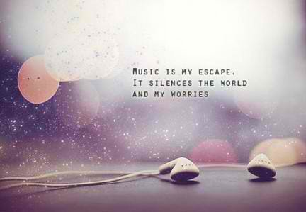 Music is my escape :)