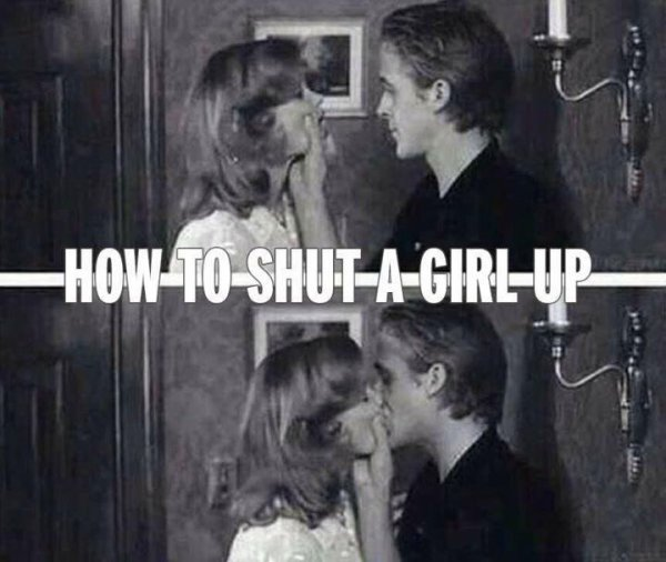 How To Shut A Girl Up