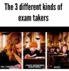 3 Different Kinds Of Exams Takers...