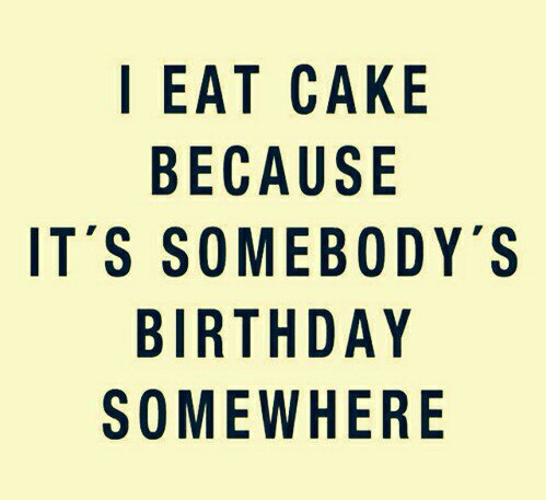 I eat cakes...