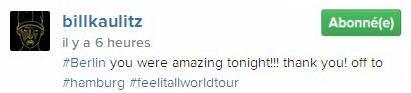 Instagram Bill Kaulitz : #Berlin vous avez été incroyables ce soir!!! merci!! c'est parti #hamburg #feelitallworldtour