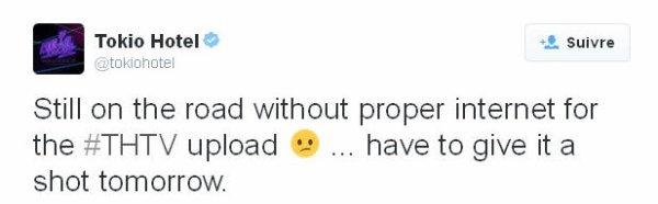 Twitter Tokio Hotel :Encore sur la route sans vraie connexion internet pour charger le #THTV :-( ... On va devoir repousser à demain.