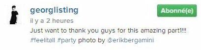 Instagram Georg Listing : Juste pour vous dire merci les gars pour cette incroyable partie1!!!#feelitall #partyphoto par @erikbergamin