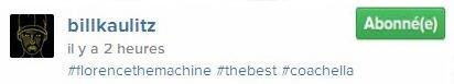 Instagram Bill Kaulitz : #florencethemachine #thebest #coachella