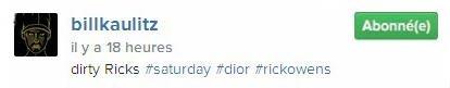 Instagram Bill Kaulitz : Ricks sales #samedi#dior #rickowens