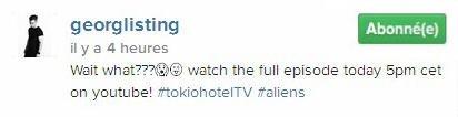 Instagram Georg Listing : Vous attendez quoi???😱😜 Regardez l'épisode dans son intégralité aujourd'hui à 17hrs sur YouTube!#tokiohotelTV #aliens