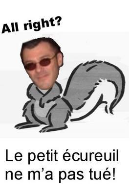 Le petit écureuil ne m'a pas tué!