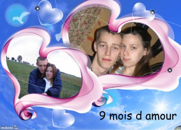 voici aujourd'hui 9 mois d'amour et de tendresse avec toi mon ange je t'aime très très fort