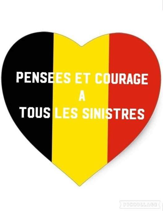 mes pensées sont avec vous mes amies et amis de la Belgique, je n'arrive pas à dormir je pense bien à vous, courage et amitiés sincères