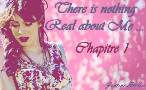 """ There is nothing real about me"" Chapitre 1"