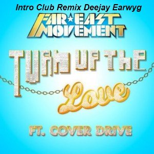 Intro Club Remix Deejay Earwyg Far East Movement Turn Up The Love  (2012)