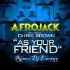 Remix Dj Earwyg Afrojack Feat Chris Brown As Your Friend (2013)