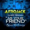 Remix Dj Earwyg Afrojack Feat Chris Brown As Your Friend