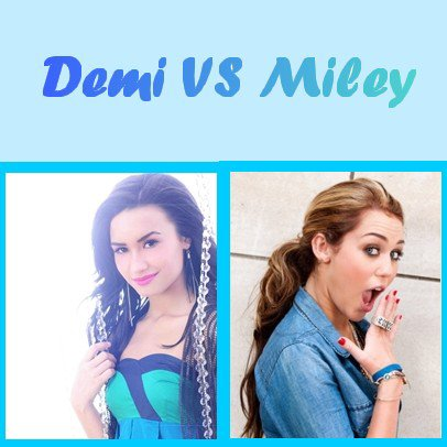 Miley VS Demi