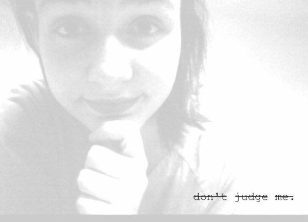 Don't judge me bref ta compris ?