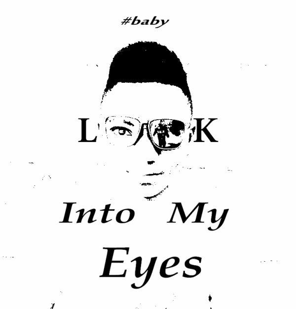#Baby L<3<3k Into my Eyes