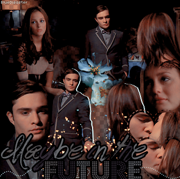 ♦ Bluedisaster » Chuck & Blair : Maybe In The Future  → Création • Décoration • Inspi Déco