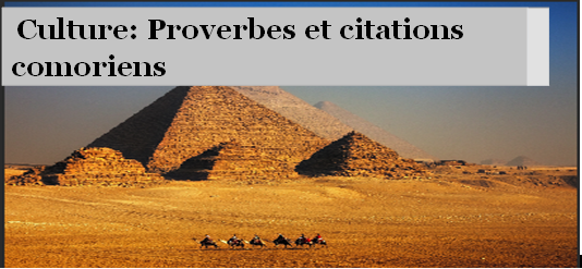 Proverbe comorien: Yezatru na walezi riwambiya yeza dunga yapvo tsizatru