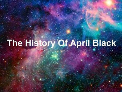 The History Of April Black ♥