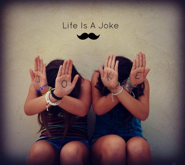 Life is a Joke ♥