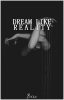 Dream like reality. One shot.