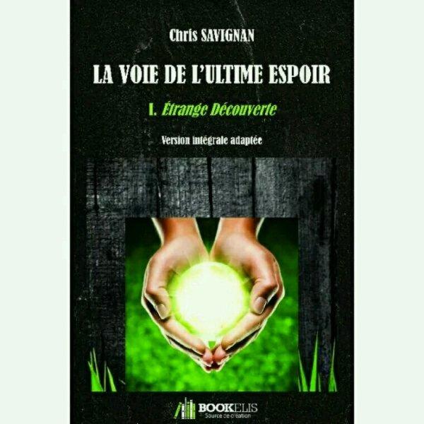 Livre: La Voie De L'Ultime Espoir, I. Étrange Découverte, Chris Savignan, Bookelis, Bo.Monde Vf, 9791022747677 - Libraires Ensemble