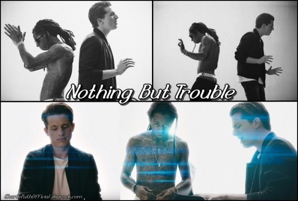 Nothing But Trouble - Charlie Puth Ft Lil Wayne