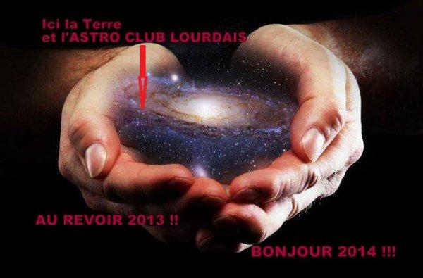 DE MERVEILLEUX MOMENTS A VIVRE... DES RIRES A PARTAGER... DES MOMENTS MAGIQUES... ET DE BELLES NUITS ÉTOILÉES... AVEC LES MEMBRES DE L'ASTRO CLUB LOURDAIS...                     BONNE ANNEE 2014 !!!