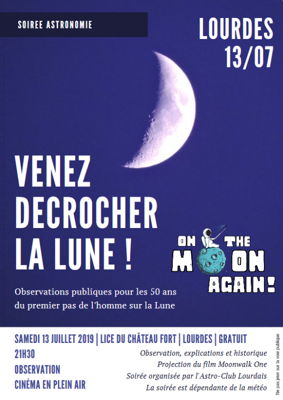 ÉTÉ 2019 à LOURDES, LES ANIMATIONS GRATUITES DE L'ASTRO CLUB LOURDAIS, en partenariat avec La Ville de Lourdes : Ce SAMEDI 13 JUILLET à partir de 21h30 Depuis LA LICE DU CHÂTEAU FORT DE LOURDES « ON A MARCHE SUR LA LUNE, Juillet 1969 - Juillet 2019 » Anniversaire mondial de l'homme sur la lune avec CINÉMA EN PLEIN AIR et la projection gratuite du film documentaire « MOONWALK ONE ».