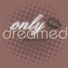 onlydreamed