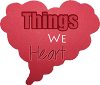 ThingsWeHeart
