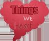 ThingsWeHeart