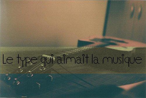 .» Chapitre Dix : Le type qui aimait la musique.   .