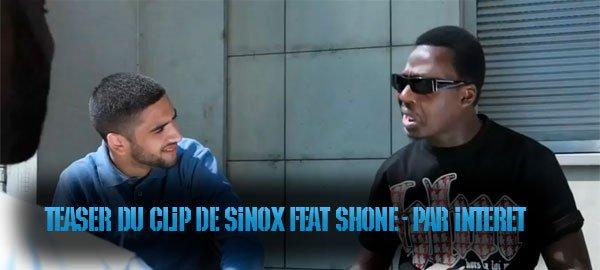 Teaser du clip de Sinox feat Shone - Par intérêt