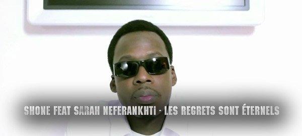 """SHONE feat SARAH NEFERANKHTI """"LES REGRETS SONT ETERNELS"""""""