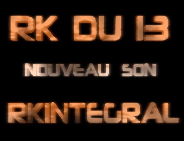 RK DU 13 (NOUVEAU SON RKINTEGRAL A TELECHARGER CLIKKKK)