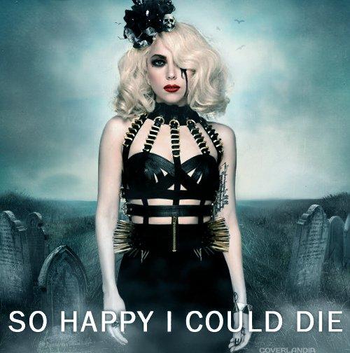 lady gaga so happy i could die {Tellement heureuse que je pourrais mourir} paroles en français