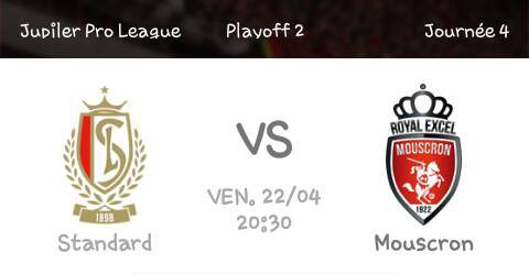 Play Off 2 A - 4° journée - Standard Liège vs Royal Excel Mouscron